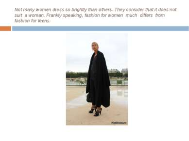 Not many women dress so brightly than others. They consider that it does not ...