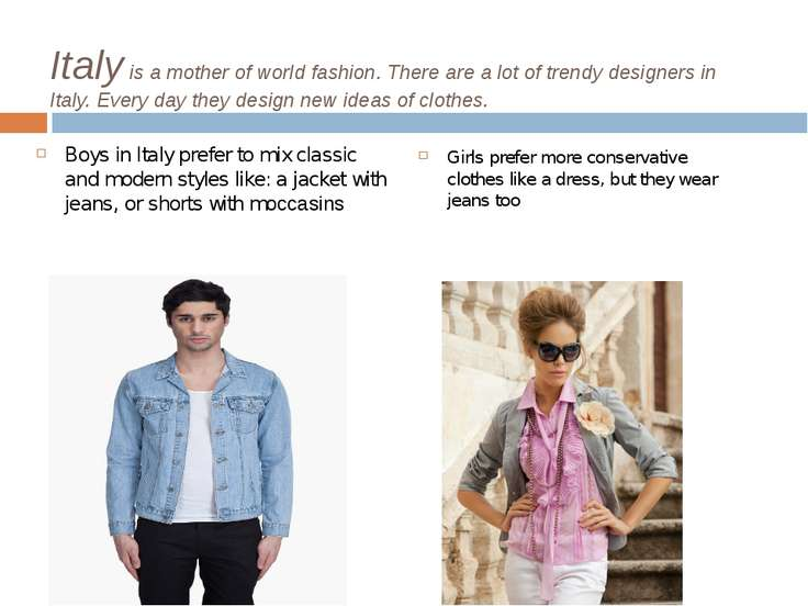 Italy is a mother of world fashion. There are a lot of trendy designers in It...