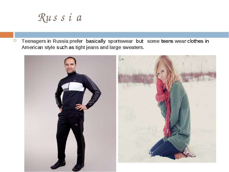 Russia Teenagers in Russia prefer basically sportswear but sоme teens wear cl...