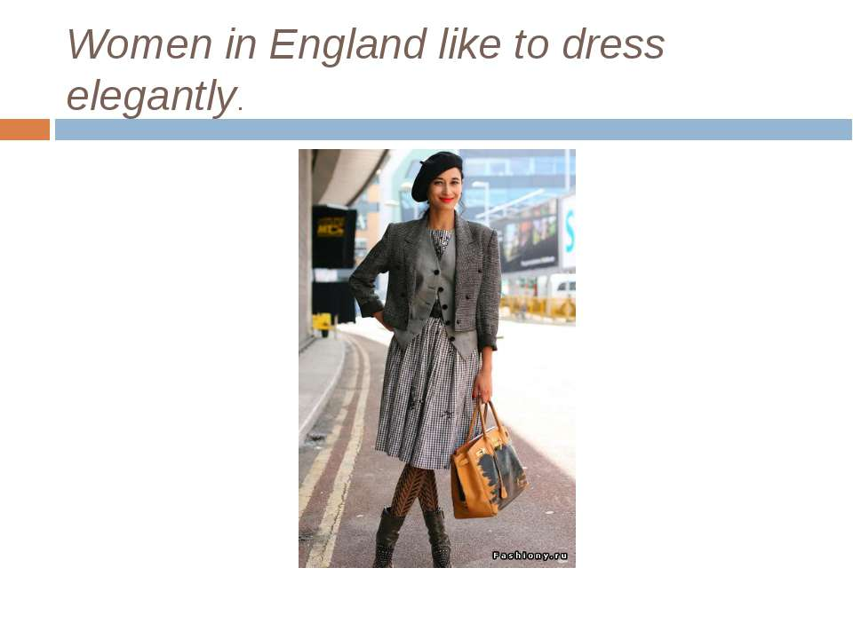 Women in England like to dress elegantly.