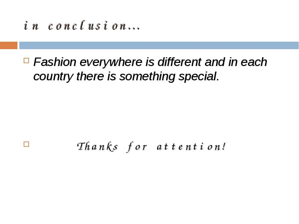 in conclusion… Fashion everywhere is different and in each country there is s...