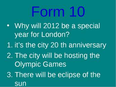 Form 10 Why will 2012 be a special year for London? it's the city 20 th anniv...