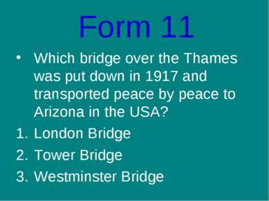 Form 11 Which bridge over the Thames was put down in 1917 and transported pea...