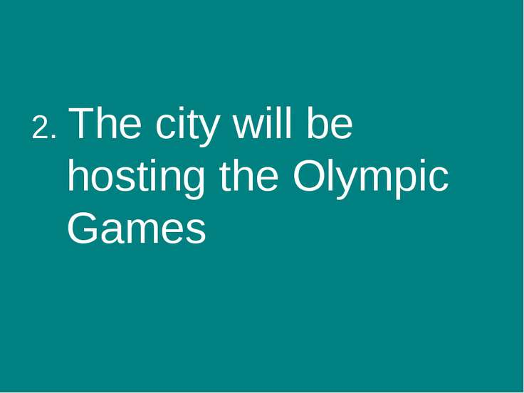 2. The city will be hosting the Olympic Games