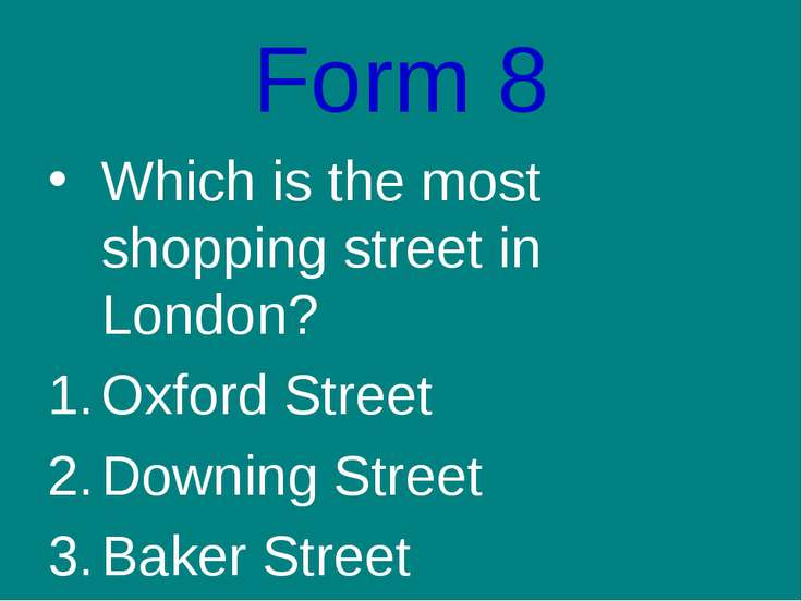 Form 8 Which is the most shopping street in London? Oxford Street Downing Str...