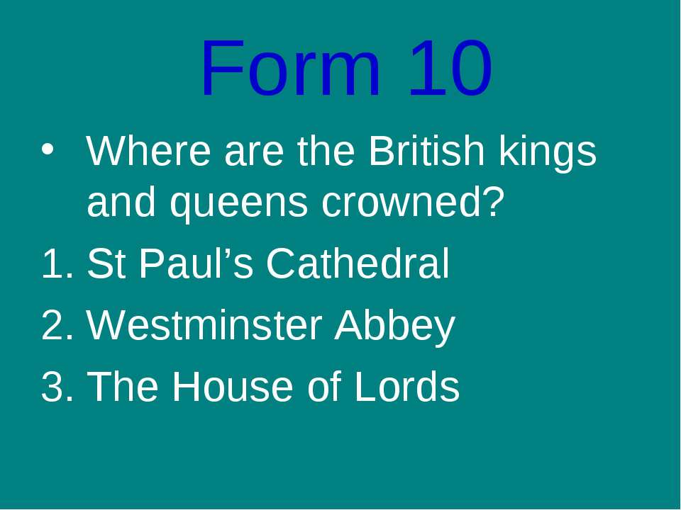 Form 10 Where are the British kings and queens crowned? St Paul's Cathedral W...