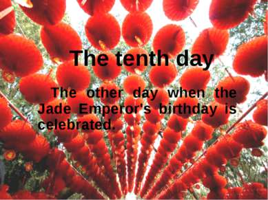 The tenth day The other day when the Jade Emperor's birthday is celebrated.