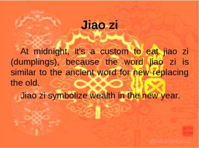 Jiao zi At midnight, it's a custom to eat jiao zi (dumplings), because the wo...