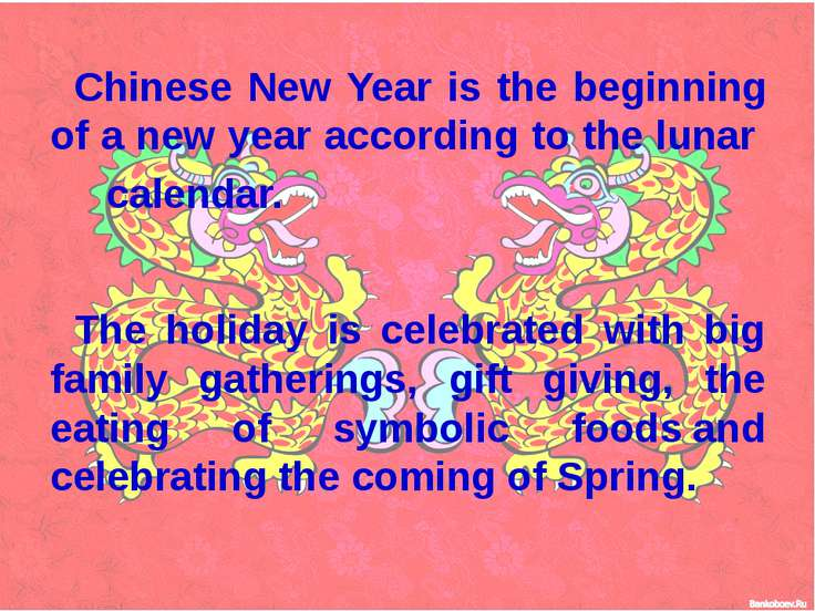 Chinese New Year is the beginning of a new year according to the lunar calend...