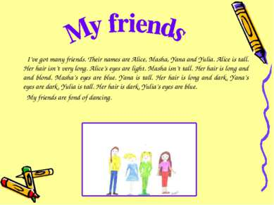 I've got many friends. Their names are Alice, Masha, Yana and Yulia. Alice is...
