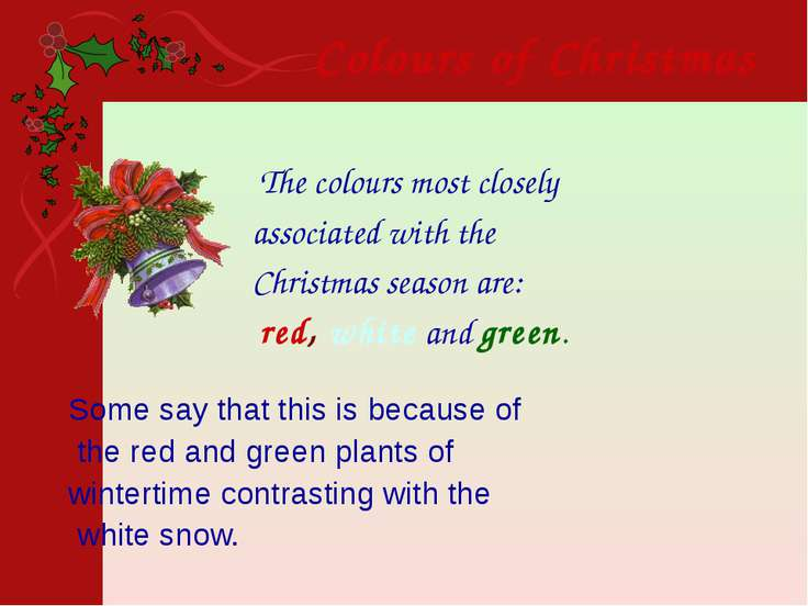 The colours most closely associated with the Christmas season are: red, white...