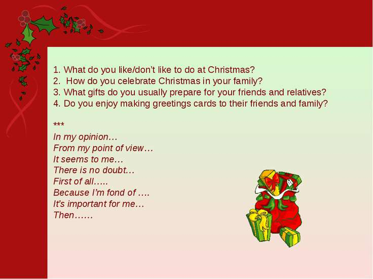 1. What do you like/don't like to do at Christmas? 2. How do you celebrate Ch...