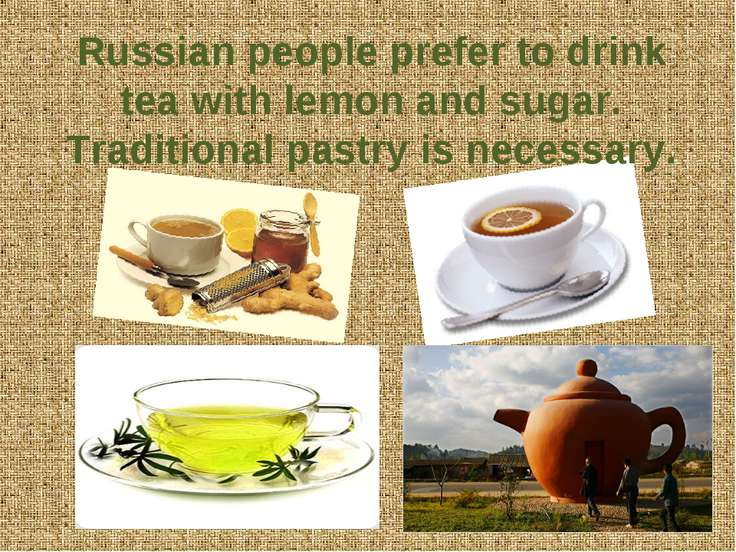 Russian people prefer to drink tea with lemon and sugar. Traditional pastry i...