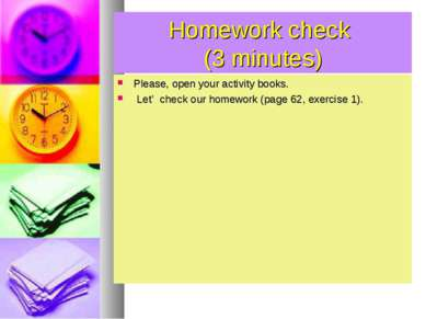 Homework check (3 minutes) Please, open your activity books. Let' check our h...