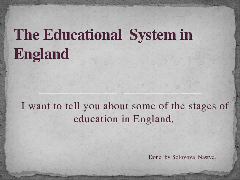 I want to tell you about some of the stages of education in England. The Educ...