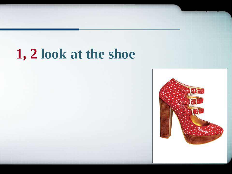1, 2 look at the shoe