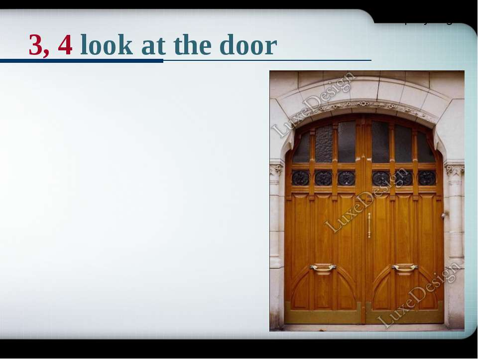3, 4 look at the door