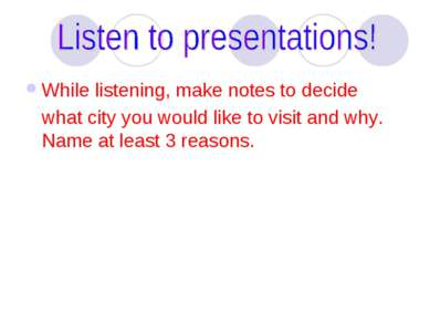 While listening, make notes to decide what city you would like to visit and w...