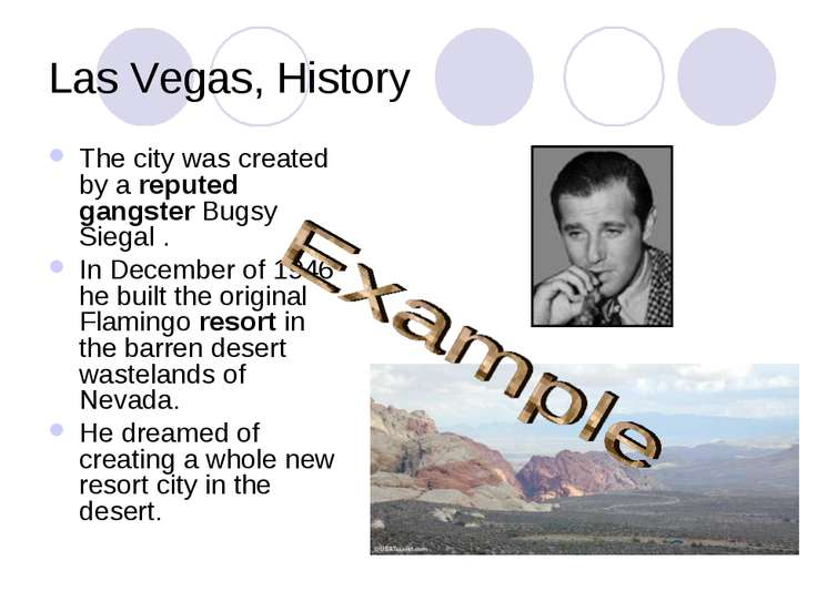 Las Vegas, History The city was created by a reputed gangster Bugsy Siegal . ...
