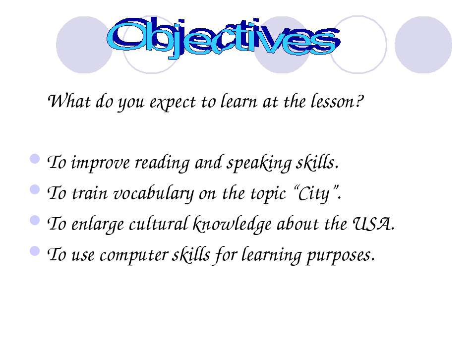 What do you expect to learn at the lesson? To improve reading and speaking sk...