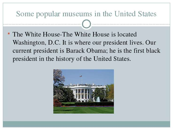 Some popular museums in the United States The White House-The White House is ...