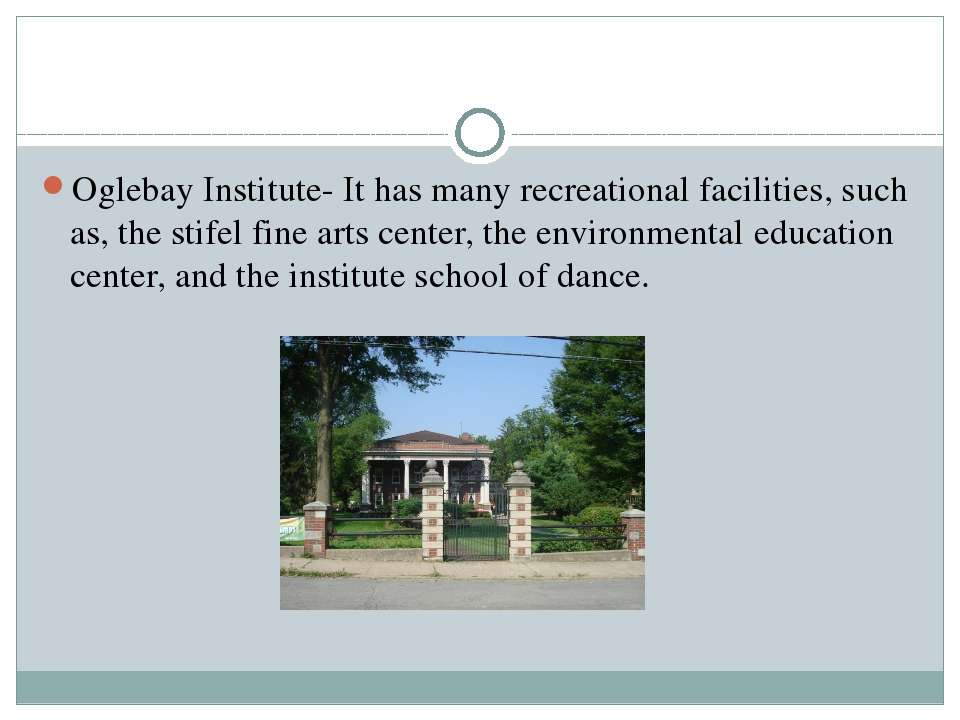Oglebay Institute- It has many recreational facilities, such as, the stifel f...