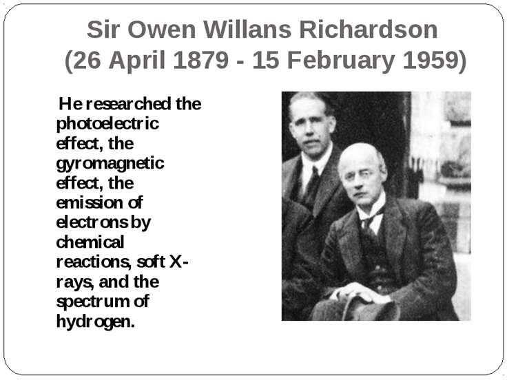 Sir Owen Willans Richardson (26 April 1879 - 15 February 1959) He researched ...