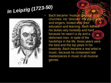 "In Leipzig (1723-50) Bach became ""musical director"" of all churches. He ""dire..."