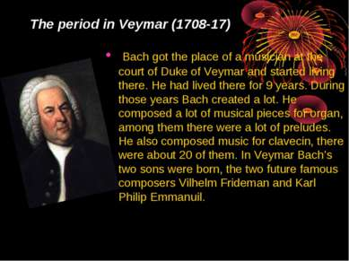 The period in Veymar (1708-17) Bach got the place of a musician at the court ...