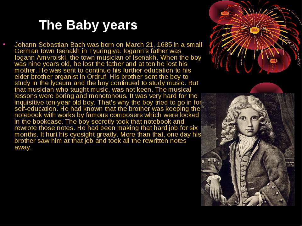 The Baby years Johann Sebastian Bach was born on March 21, 1685 in a small Ge...