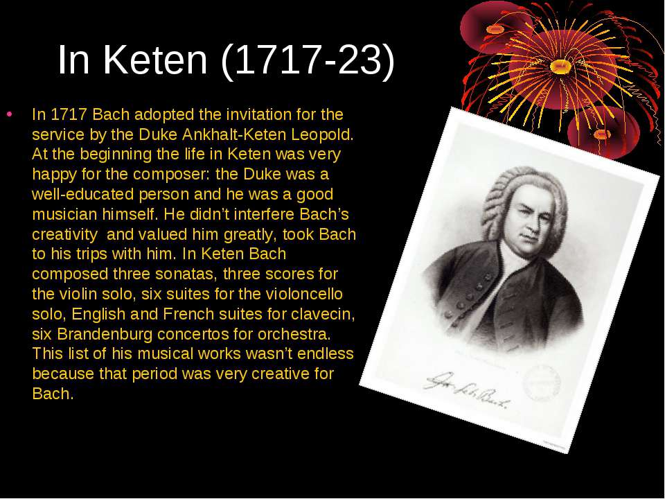 In Keten (1717-23) In 1717 Bach adopted the invitation for the service by the...