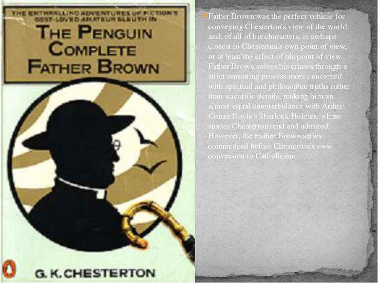 Father Brown was the perfect vehicle for conveying Chesterton's view of the w...
