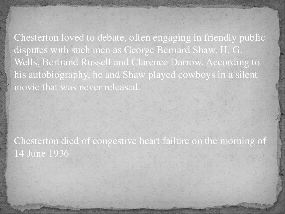 Chesterton loved to debate, often engaging in friendly public disputes with s...