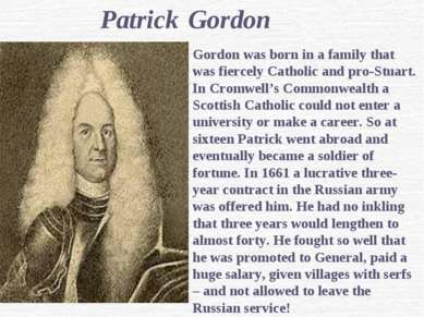 Patrick Gordon Gordon was born in a family that was fiercely Catholic and pro...