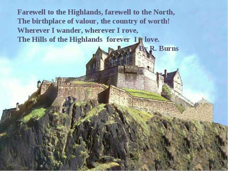 Farewell to the Highlands, farewell to the North, The birthplace of valour, t...
