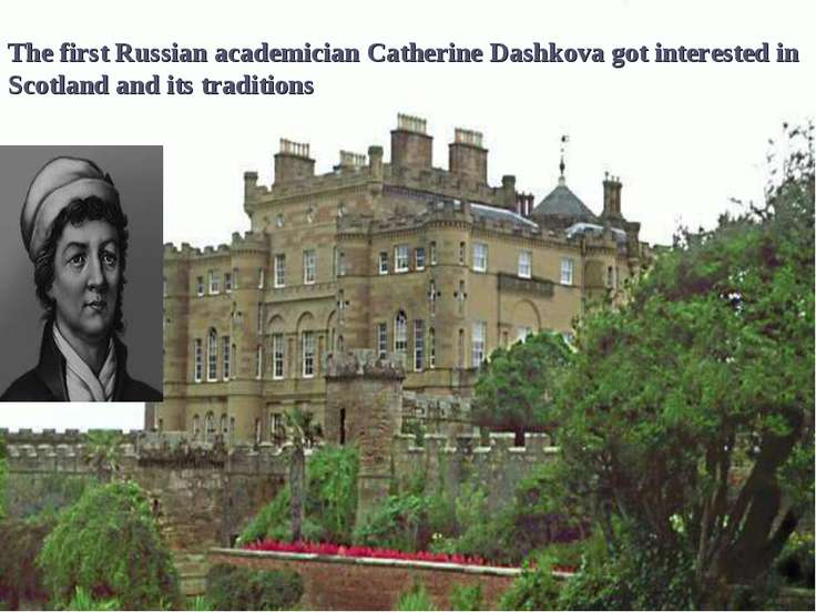 The first Russian academician Catherine Dashkova got interested in Scotland a...