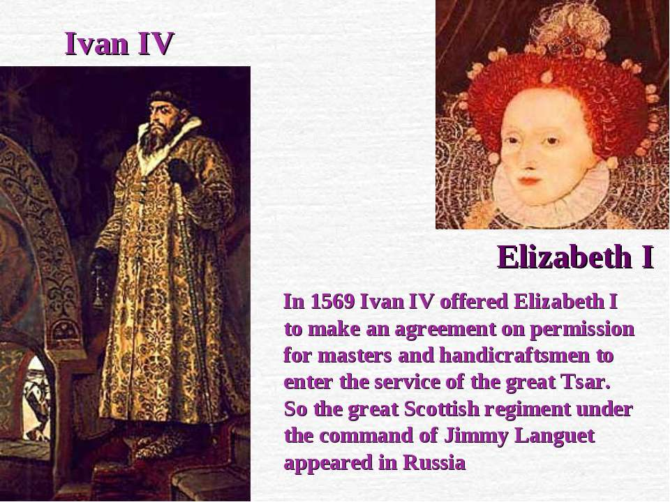 Ivan IV Elizabeth I In 1569 Ivan IV offered Elizabeth I to make an agreement ...