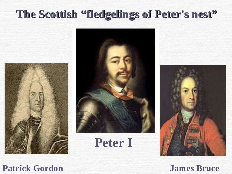 "Peter I James Bruce Patrick Gordon The Scottish ""fledgelings of Peter's nest"""