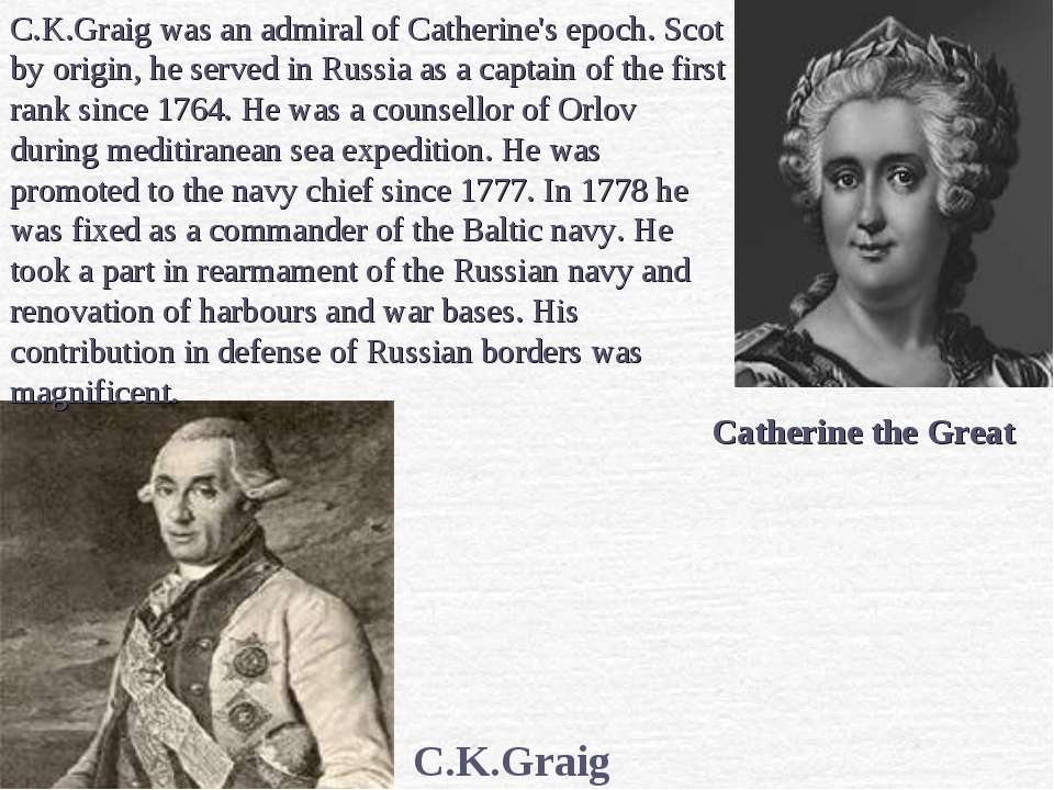 C.K.Graig Catherine the Great C.K.Graig was an admiral of Catherine's epoch. ...