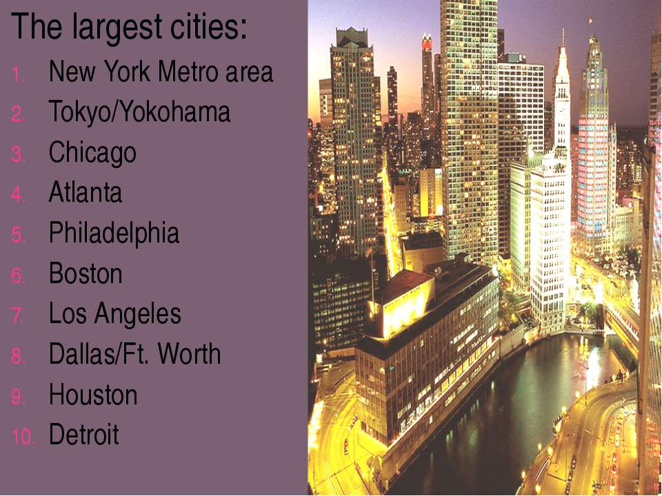 The largest cities: New York Metro area Tokyo/Yokohama Chicago Atlanta Philad...