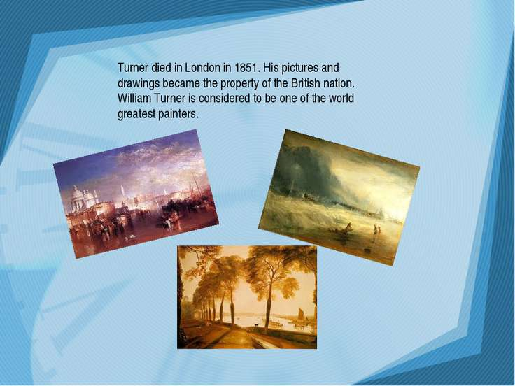 Turner died in London in 1851. His pictures and drawings became the property ...