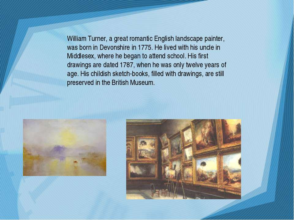 William Turner, a great romantic English landscape painter, was born in Devon...