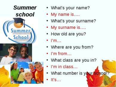 Summer school What's your name? My name is…. What's your surname? My surname ...