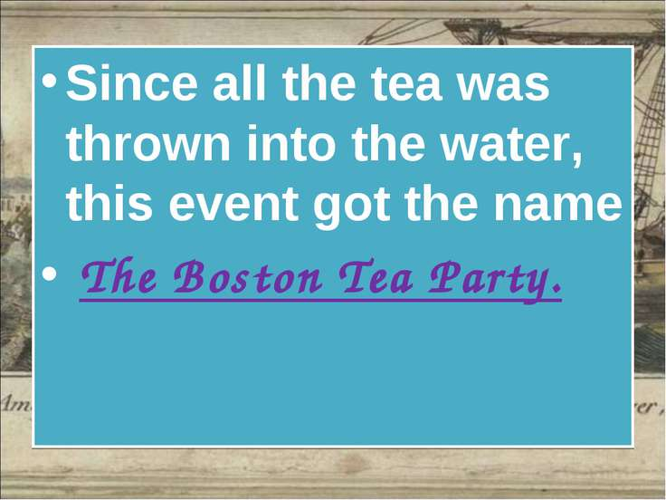 Since all the tea was thrown into the water, this event got the name The Bost...