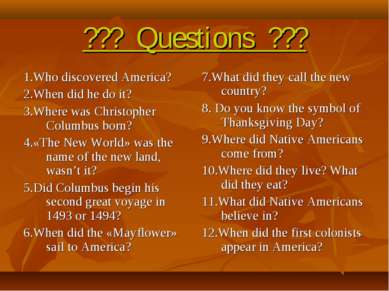 ??? Questions ??? 1.Who discovered America? 2.When did he do it? 3.Where was ...
