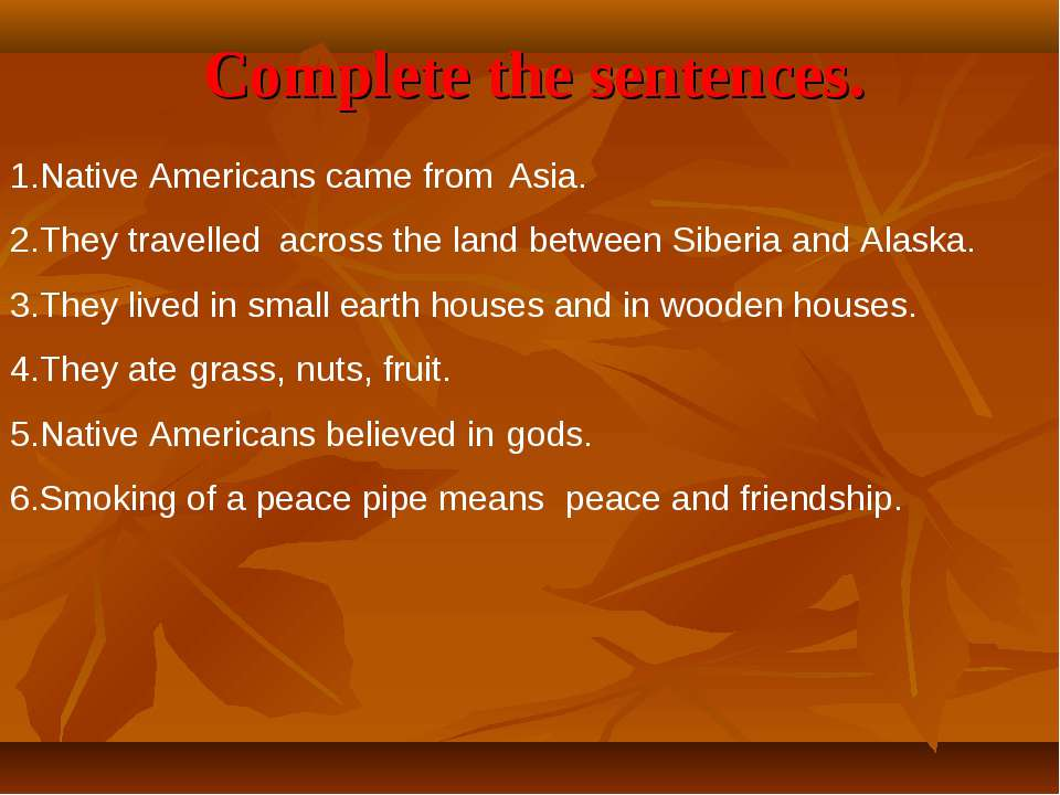 Complete the sentences. 1.Native Americans came from 2.They travelled 3.They ...