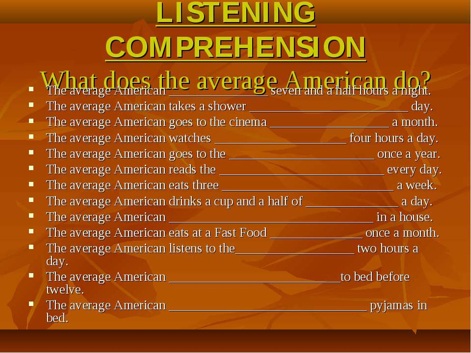 LISTENING COMPREHENSION What does the average American do? The average Americ...