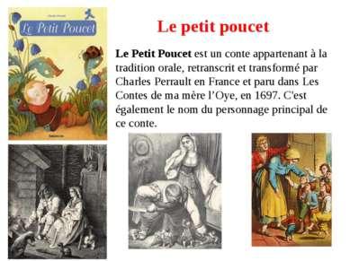 Le petit poucet Le Petit Poucet est un conte appartenant à la tradition orale...