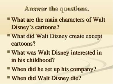 Answer the questions. What are the main characters of Walt Disney's cartoons?...