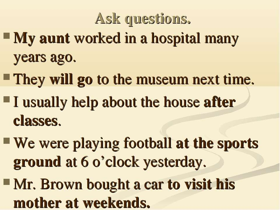 Ask questions. My aunt worked in a hospital many years ago. They will go to t...